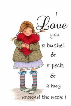 I love you a bushel and a peck and a hug around the neck--Vintage Southern Sayings Hugs, My Mom, To My Daughter, Father Daughter, Southern Sayings, Southern Humor, Valentine's Day, Down South, Illustrations