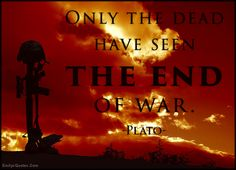 Only the dead have seen the end of war