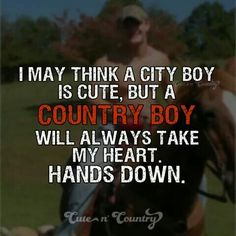 City boys can be cute too, but country boys will always get my heart. Country Boy Quotes, Real Country Girls, Country Girl Life, Country Couples, Cute N Country, Country Men, Southern Quotes, Country Boyfriend Quotes, Country Music