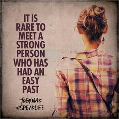 It is rare to meet a strong person who has had an easy past