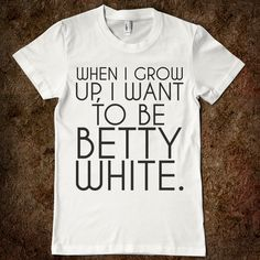 When I grow up.... #BettyWhite
