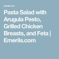 Pasta Salad with Arugula Pesto, Grilled Chicken Breasts, and Feta | Emerils.com