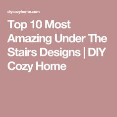 Top 10 Most Amazing Under The Stairs Designs | DIY Cozy Home