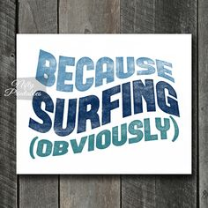 Surfing Print - Printable Surfing Art - Funny Surfing Gifts - Because Gifts For Swimmers, Gifts For Surfers, Volleyball Posters, Swimming Posters, Teen Boy Rooms, Surf Art, Poster Prints, Art Prints, As You Like
