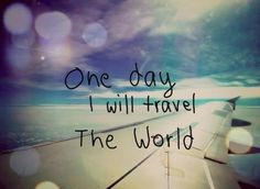 One day I will travel the world