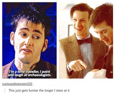 This gets funnier the longer I stare at it... ''I'm a time traveller, I point and laugh at archaeologists.'' (Doctor Who - BBC Series) source: I am and always will be SuperWhoLocked
