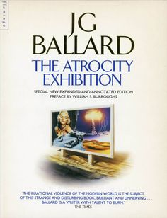 The Atrocity Exhibition, expanded and annotated edition, Flamingo, London, 1993. Illustration: uncredited, probably Larry Rostant