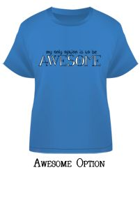 """My Only Option Is To Be Awesome, created in honor of an amazing girl who stared down brain cancer and won. Available Infant to Adult in a rainbow of colors. Inspired by our blog post """"Waking Up Full of Awesome"""", read by over a million people!"""