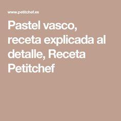 Pastel vasco, receta explicada al detalle, Receta Petitchef