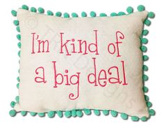 I'm Kind of a Big Deal Any Saying Accent Pillow Embroidered Pom Pom Teen Tween Boutique