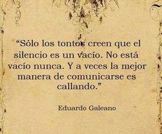 Gran frase de Eduardo Galeano. Los vacíos nos dicen tanto...