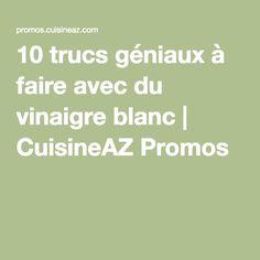 10 trucs géniaux à faire avec du vinaigre blanc | CuisineAZ Promos