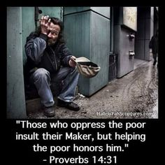 """Robert Laing on LinkedIn: """"Oppressing the Poor Those who oppress the poor insult their Maker, but helping the poor honors him. Proverbs Why is helping the poor a way to honor God? Who are the poor in your life? Proverbs 14, Book Of Proverbs, Spiritual Quotes, Wisdom Quotes, Godly Quotes, Bible Verse Pictures, Help The Poor, Strong Faith, Bible Love"""