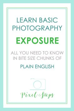 Camera Exposure Meaning in Plain English - Learn the definition of exposure, how it impacts your images. Click through for your Exposure 101 and Photography Tips tutorial