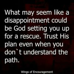 What may seem like a disappointment could be God setting you up for a rescue. Trust His plan even when you don't understand the path.