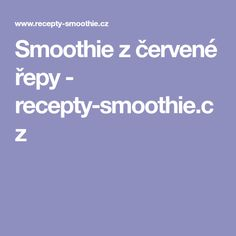 Smoothie z červené řepy - recepty-smoothie.cz Smoothies, Smoothie, Smoothie Packs, Fruit Shakes, Cocktails