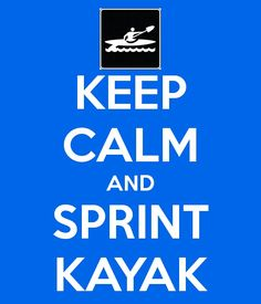 "Just as it says ""KEEP CALM AND SPRINT KAYAK!"""