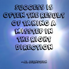 """Success is often the result of taking a misstep in the right direction."" ~Al Bernstein  Solo-E.com"