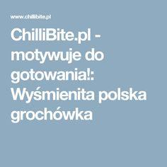 ChilliBite.pl - motywuje do gotowania!: Wyśmienita polska grochówka