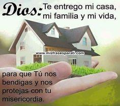Dios, te entrego mi casa, mi familia y mi vida