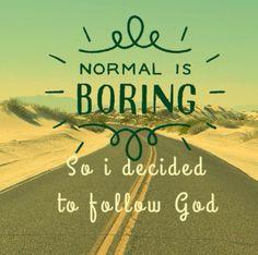 Lo normal es aburrido Así que decidí seguir a Dios