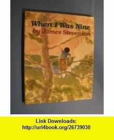 When I Was Nine (9780688059422) James Stevenson , ISBN-10: 0688059422  , ISBN-13: 978-0688059422 ,  , tutorials , pdf , ebook , torrent , downloads , rapidshare , filesonic , hotfile , megaupload , fileserve