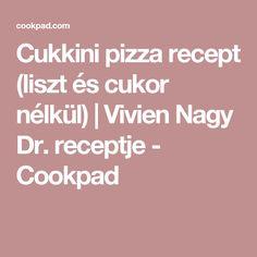 Cukkini pizza recept (liszt és cukor nélkül) | Vivien Nagy Dr. receptje - Cookpad