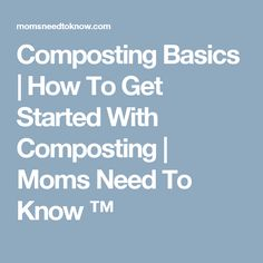 Composting Basics | How To Get Started With Composting | Moms Need To Know ™