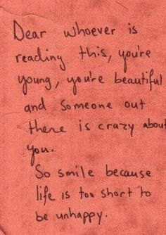 Smile because life is too short to be unhappy.
