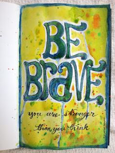 Be Brave, you are stronger than you think. by Rowena Murillo