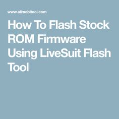 How To Flash Stock ROM Firmware Using LiveSuit Flash Tool