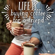 Life is buying coffee for a friend.  #LifeIs #CaribouCoffee  www.CaribouCoffee.com