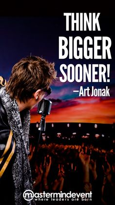 "Art Jonak was asked, ""What advice would you give your younger self?""  His reply?  ""Think BIGGER, sooner."""