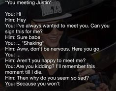 Thats why i am so scared to meet him...but there is no hope in me ever meeting him and this is soo true people say if i prey and never give up but i know i will never meet him    ~parris