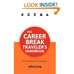 The Career Break Traveler's Handbook by Jeffrey Jung ($16.99). Your indispensable tool for dreaming, planning, and finally taking your trip of a lifetime. Filled with tips, stories, and photos from around the world.