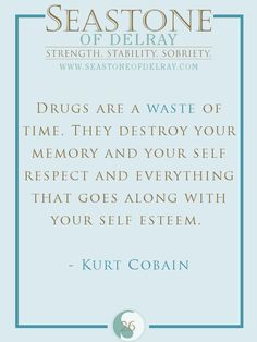 Drugs are a waste of time. - Kurt Cobain