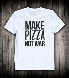 678ec49c6b8d Make Pizza Not War Funny Food Slogan Tee Party Positive Vibes Shirt Tumblr  Fashion Clothing Pizza