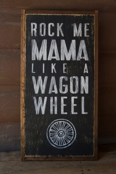 Rock me, Mama, like a wagon wheel - Darius Rucker<br> Rustic Western Decor, Country Decor, Rustic Signs, Wagon Wheel Song, Old Crow Medicine Show, Country Girl Life, Little Mac, Diy Wallpaper, Sing To Me