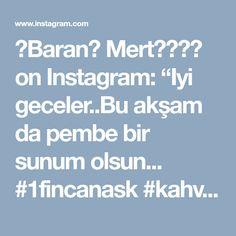 """♠Baran💞 Mert💞👶👼♠ on Instagram: """"Iyi geceler..Bu akşam da pembe bir sunum olsun... #1fincanask #kahve #kahvekeyfi #kahvesunumu #kahveaşkı #kahveyanı #kahvekeyfimiz…"""" • Instagram"""