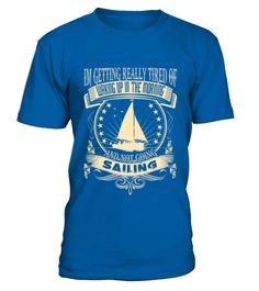 Sailing Getting Tired Of Waking Up In The Mornin TShirt