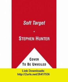 Soft Target A Thriller (9781451675344) Stephen Hunter , ISBN-10: 1451675348  , ISBN-13: 978-1451675344 ,  , tutorials , pdf , ebook , torrent , downloads , rapidshare , filesonic , hotfile , megaupload , fileserve