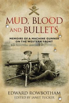 Buy Mud, Blood and Bullets: Memoirs of a Machine Gunner on the Western Front by Edward Rowbotham, Janet Tucker and Read this Book on Kobo's Free Apps. Discover Kobo's Vast Collection of Ebooks and Audiobooks Today - Over 4 Million Titles! Legends And Myths, Alternate History, Culture, World War One, Book Authors, Military History, Nonfiction Books, Book Lists, Memoirs