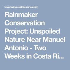Rainmaker Conservation Project: Unspoiled Nature Near Manuel Antonio - Two Weeks in Costa Rica