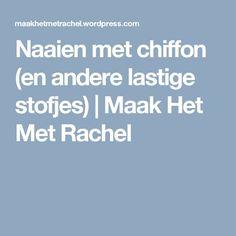 Naaien met chiffon (en andere lastige stofjes) | Maak Het Met Rachel