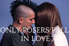Only posers fall in love, or die.