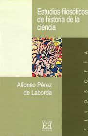 Pérez de Laborda, Alfonso Estudios filosóficos de historia de la ciencia Madrid: Encuentro, 2005 http://cataleg.ub.edu/record=b2180862~S1*cat