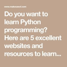Do you want to learn Python programming? Here are 5 excellent websites and resources to learn how to program in Python today.