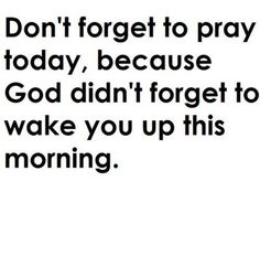"""Remember to pray always and not faint..."""