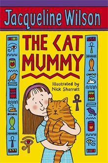 The Cat Mummy by Jacqueline Wilson. Verity adores her cat, Mabel, and is desperately sad when she dies. Remembering her recent school lessons about the Ancient Egyptians, Verity decides to mummify Mabel and keep her hidden.