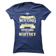 I MAY BE WRONG I AM A WHITNEY TSHIRTS